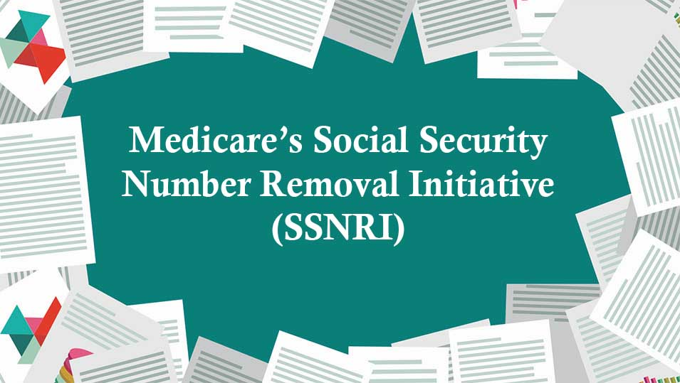 SSNRI - Medicare's Social Security Number Removal Initiative