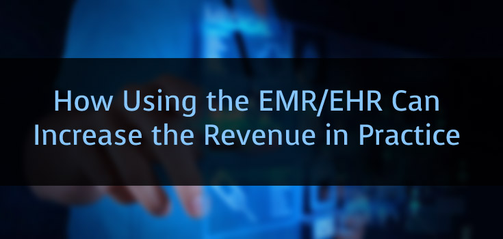 How Using the EMR/EHR Can Increase the Revenue in Practice